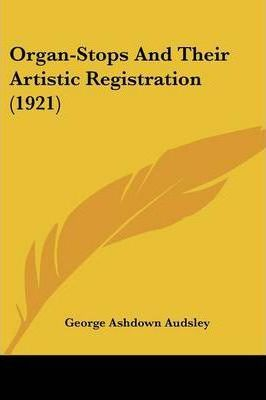 Organ-Stops and Their Artistic Registration (1921)