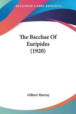 The Bacchae of Euripides (1920)