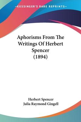 Aphorisms from the Writings of Herbert Spencer (1894)