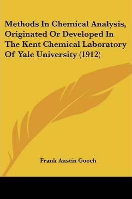 Methods in Chemical Analysis, Originated or Developed in the Kent Chemical Laboratory of Yale University (1912)