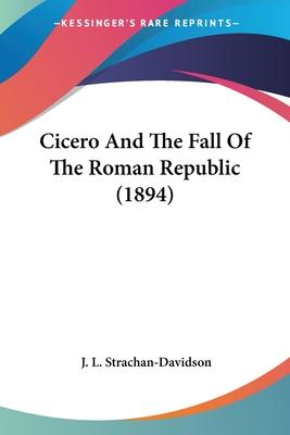 Cicero and the Fall of the Roman Republic (1894)