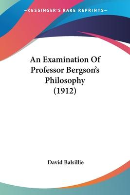 An Examination of Professor Bergson's Philosophy (1912)