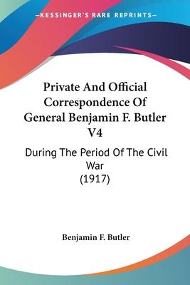 Private and Official Correspondence of General Benjamin F. Butler V4