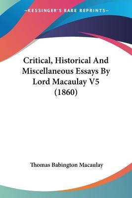 Critical, Historical and Miscellaneous Essays by Lord Macaulay V5 (1860)