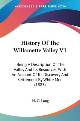 History of the Willamette Valley V1