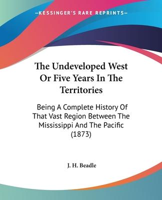 The Undeveloped West or Five Years in the Territories