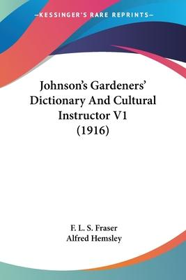 Johnson's Gardeners' Dictionary and Cultural Instructor V1 (1916)