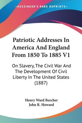 Patriotic Addresses in America and England from 1850 to 1885 V1