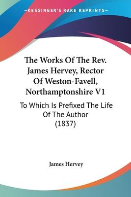 The Works of the REV. James Hervey, Rector of Weston-Favell, Northamptonshire V1