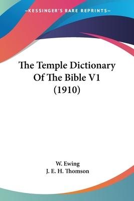 The Temple Dictionary of the Bible V1 (1910)