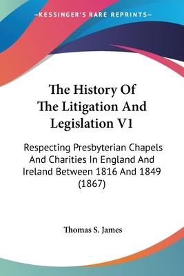 The History of the Litigation and Legislation V1