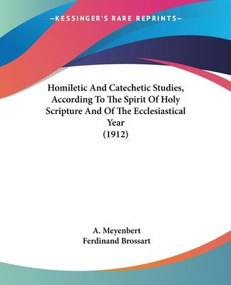 Homiletic and Catechetic Studies, According to the Spirit of Holy Scripture and of the Ecclesiastical Year (1912)