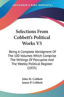Selections from Cobbett's Political Works V5