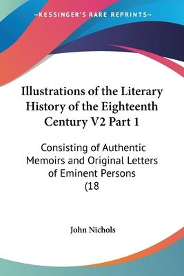 Illustrations of the Literary History of the Eighteenth Century V2 Part 1