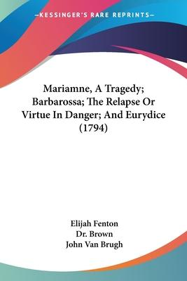 Mariamne, a Tragedy; Barbarossa; The Relapse or Virtue in Danger; And Eurydice (1794)