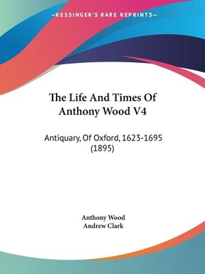 The Life and Times of Anthony Wood V4