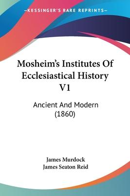 Mosheim's Institutes of Ecclesiastical History V1