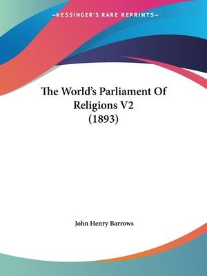 The World's Parliament of Religions V2 (1893)