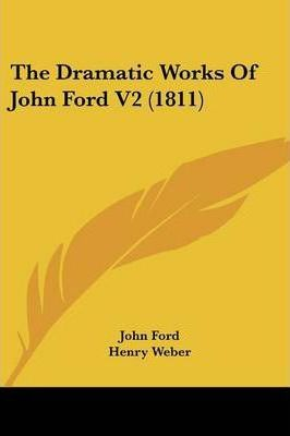 The Dramatic Works of John Ford V2 (1811)