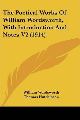 The Poetical Works of William Wordsworth, with Introduction and Notes V2 (1914)