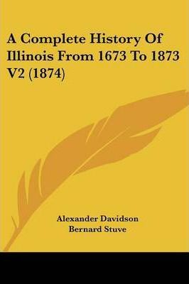 A Complete History of Illinois from 1673 to 1873 V2 (1874)