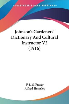 Johnson's Gardeners' Dictionary and Cultural Instructor V2 (1916)