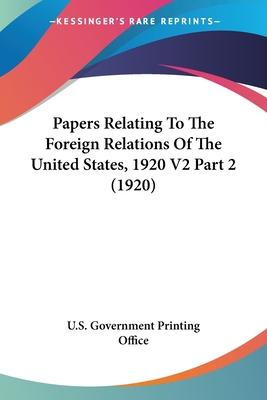 Papers Relating to the Foreign Relations of the United States, 1920 V2 Part 2 (1920)
