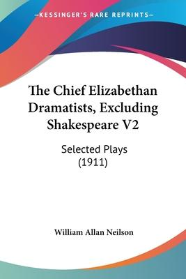 The Chief Elizabethan Dramatists, Excluding Shakespeare V2