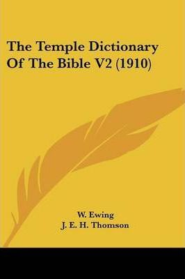 The Temple Dictionary of the Bible V2 (1910)