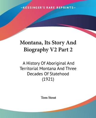Montana, Its Story and Biography V2 Part 2