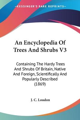 An Encyclopedia of Trees and Shrubs V3