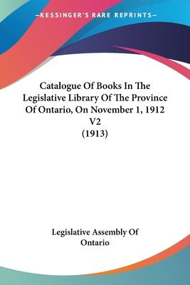 Catalogue of Books in the Legislative Library of the Province of Ontario, on November 1, 1912 V2 (1913)