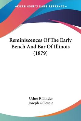Reminiscences of the Early Bench and Bar of Illinois (1879)