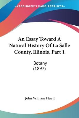 An Essay Toward a Natural History of La Salle County, Illinois, Part 1