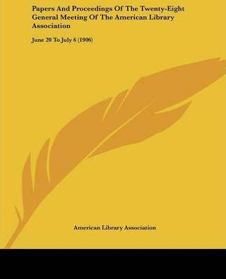 Papers and Proceedings of the Twenty-Eight General Meeting of the American Library Association
