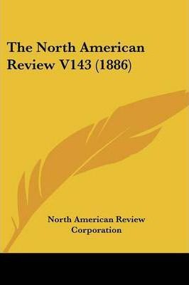 The North American Review V143 (1886)