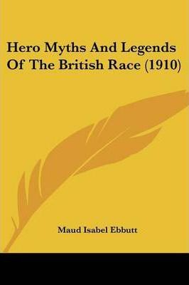 Hero Myths and Legends of the British Race (1910)
