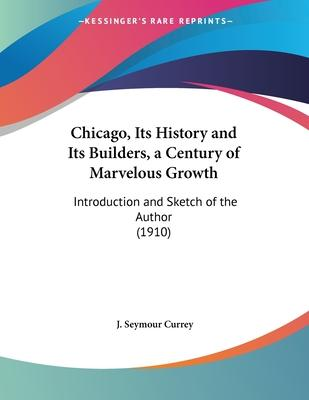 Chicago, Its History and Its Builders, a Century of Marvelous Growth