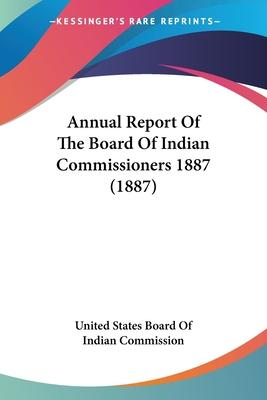 Annual Report of the Board of Indian Commissioners 1887 (1887)