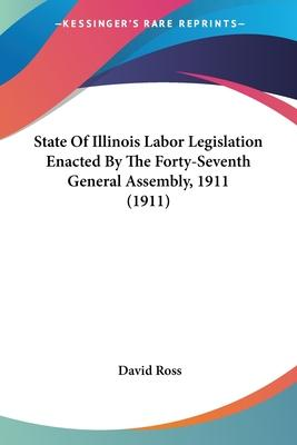 State of Illinois Labor Legislation Enacted by the Forty-Seventh General Assembly, 1911 (1911)