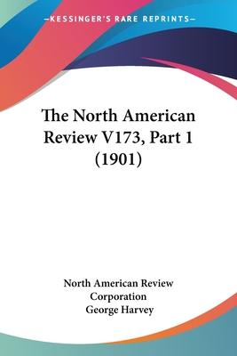 The North American Review V173, Part 1 (1901)