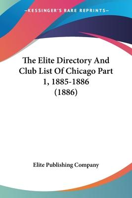 The Elite Directory and Club List of Chicago Part 1, 1885-1886 (1886)