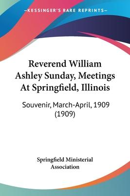 Reverend William Ashley Sunday, Meetings at Springfield, Illinois