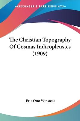 The Christian Topography of Cosmas Indicopleustes (1909)