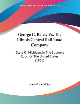 George C. Bates, vs. the Illinois Central Rail Road Company