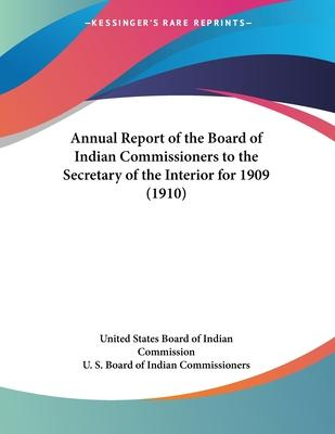 Annual Report of the Board of Indian Commissioners to the Secretary of the Interior for 1909 (1910)