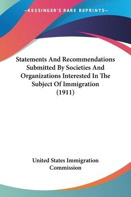 Statements and Recommendations Submitted by Societies and Organizations Interested in the Subject of Immigration (1911)