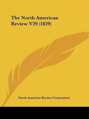 The North American Review V29 (1829)