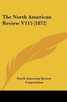 The North American Review V115 (1872)