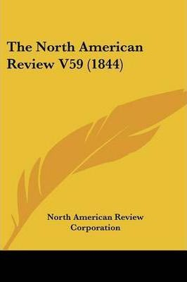 The North American Review V59 (1844)